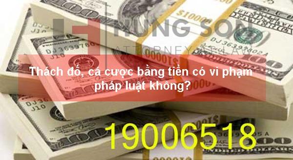 Thách đố, cá cược bằng tiền có vi phạm pháp luật không?