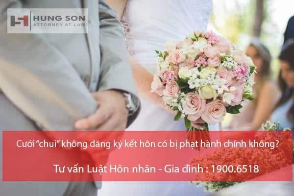 cuoi-chui-khong-dang-ky-ket-hon-co-bi-phat-khong-min