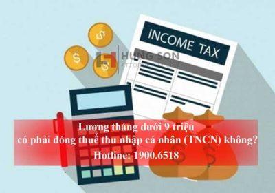 Lương tháng dưới 9 triệu có phải đóng thuế thu nhập cá nhân (TNCN) không?