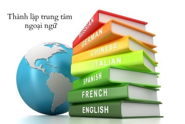 Tất cả những điều cần biết về thủ tục thành lập trung tâm ngoại ngữ