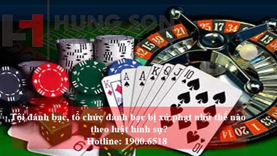 Tội đánh bạc, tổ chức đánh bạc bị xử phạt như thế nào theo luật hình sự?