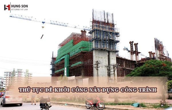 Quy trình, thủ tục để khởi công xây dựng công trình theo quy định hiện hành