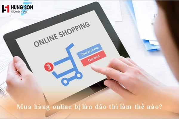 Mua hàng online bị lừa đảo thì làm thế nào? Hình thức xử phạt đối với người bán hàng là gì?