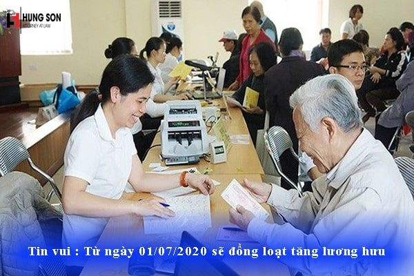 Tin vui : Từ ngày 01/07/2020 sẽ đồng loạt tăng lương hưu