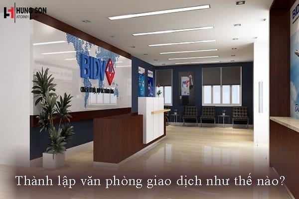 Thành lập văn phòng giao dịch như thế nào?