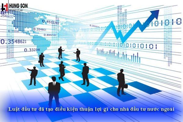 Luật đầu tư đã tạo điều kiện thuận lợi gì cho nhà đầu tư nước ngoài