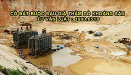Quy định hiện hành có bắt buộc đấu giá thăm dò khoáng sản không?