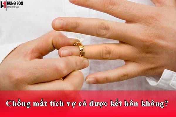 Chồng mất tích vợ có được kết hôn không?