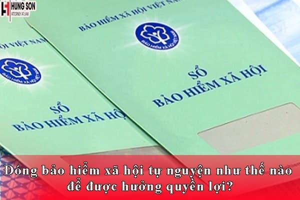 Đóng bảo hiểm xã hội tự nguyện như thế nào để được hưởng quyền lợi?