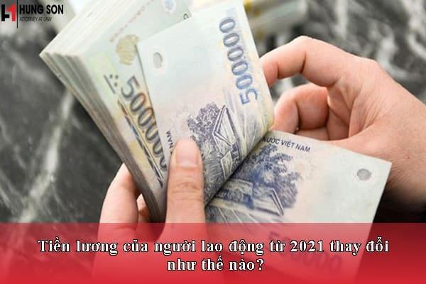 Tiền lương của người lao động từ 2021 thay đổi như thế nào?