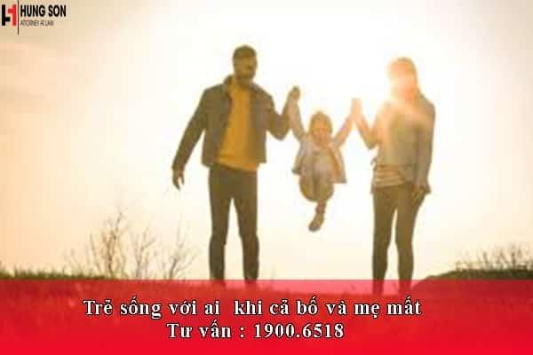 Trẻ sống với ai  khi cả bố và mẹ mất