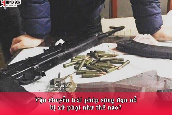 Vận chuyển trái phép súng đạn nổ bị xử phạt như thế nào?