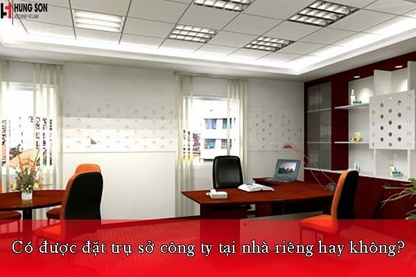 Có được đặt trụ sở công ty tại nhà riêng hay không?