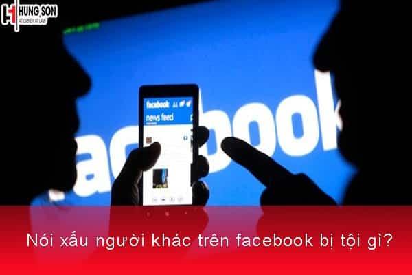 Nói xấu người khác trên facebook bị tội gì?