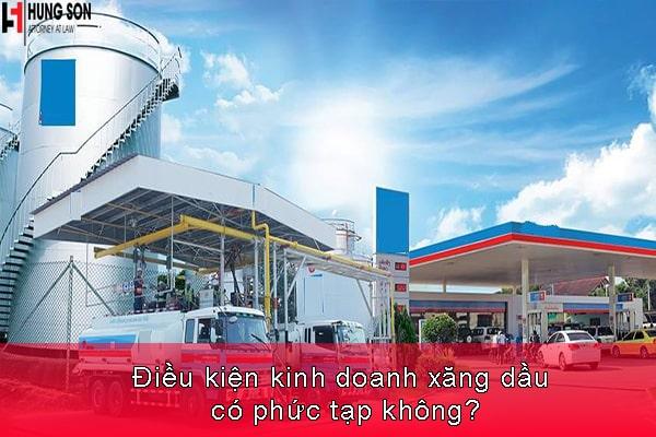Điều kiện kinh doanh xăng dầu có phức tạp không?