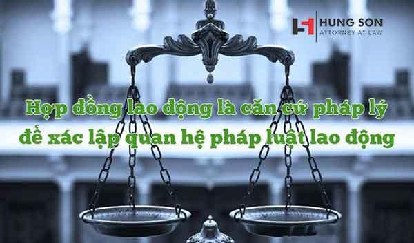 Hợp đồng lao động là căn cứ pháp lý xác lập quan hệ pháp luật lao động