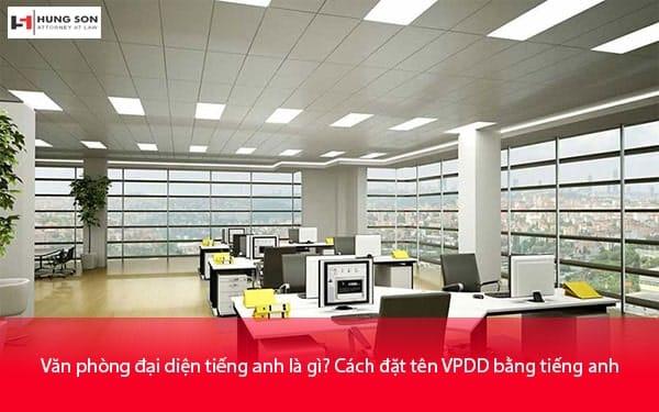 Văn phòng đại diện tiếng anh là gì? Cách đặt tên VPDD bằng tiếng anh