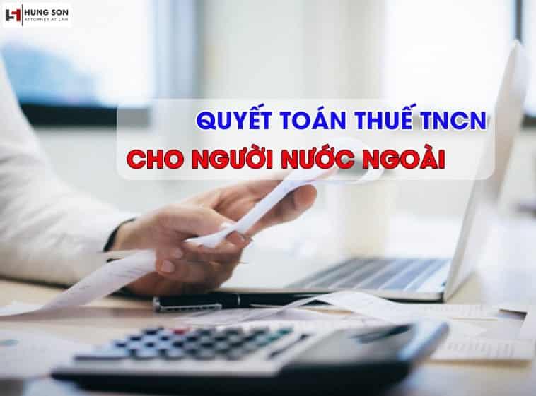 Quyết toán thuế TNCN cho người nước ngoài chi tiết nhất 2021