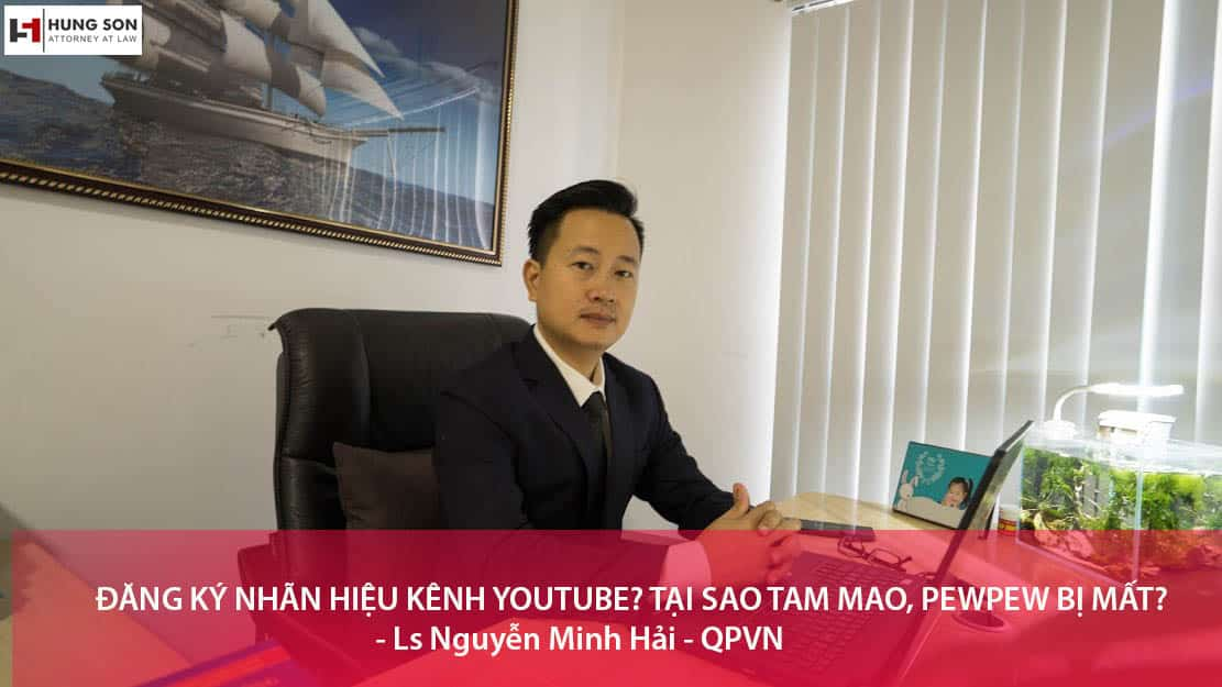 Đăng ký nhãn hiệu kênh youtube? Tại sao Tam Mao, PewPew bị mất? – Ls Nguyễn Minh Hải – QPVN